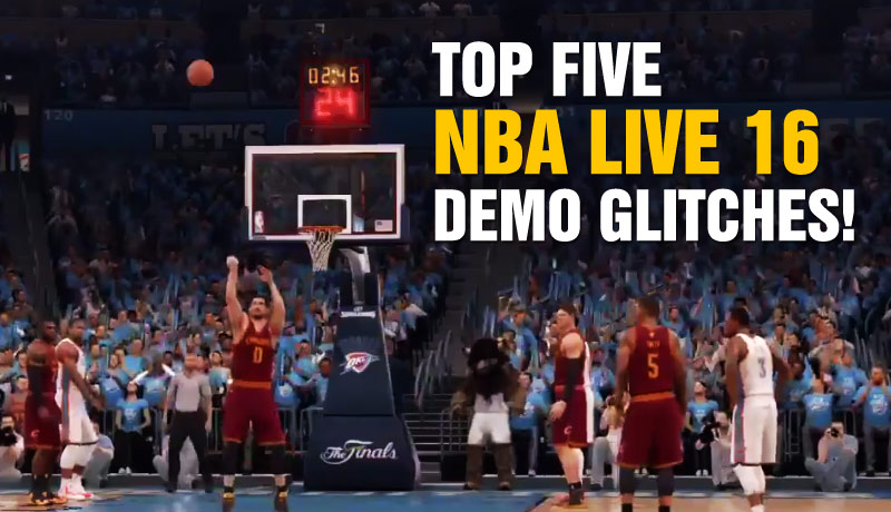 Top 5 NBA Live 16 DEMO Glitches: LeBron Dunks Through The Backboard! Kevin Love Shoots A FT Towards The Wrong Basket!!