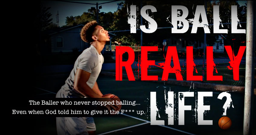 Is Ball Really Life? For the Ballers Who Never Stop Balling….But Should!