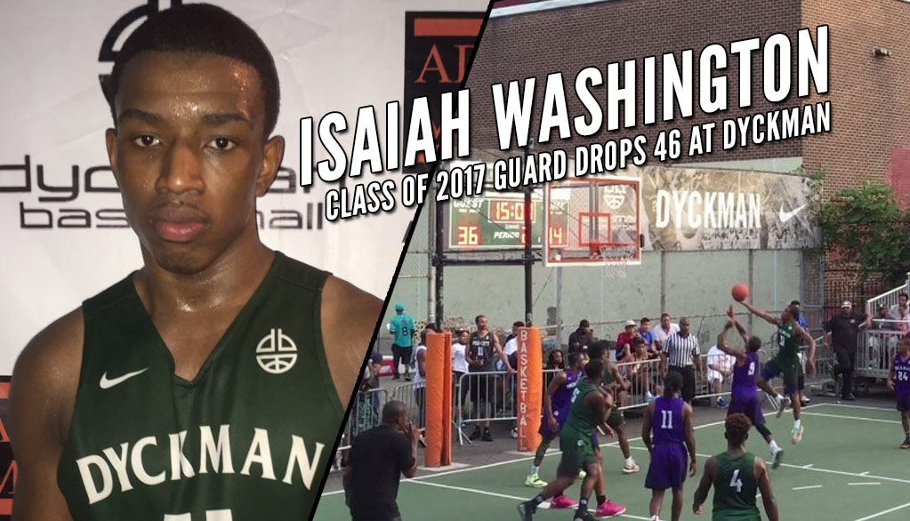 Class of 2017 PG Isaiah Washington Drops 46 at Dyckman Park