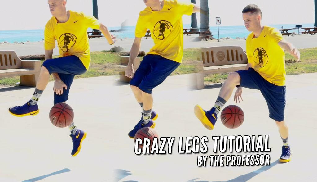 The Professor Tutorial: Crazy Legs Dribble
