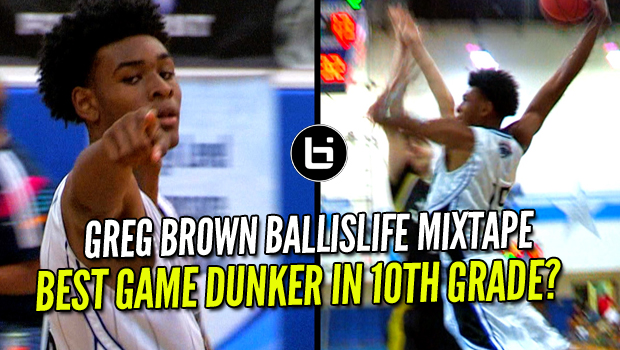 The Best Game Dunker In 10th Grade? Official Ballislife Greg Brown Mixtape