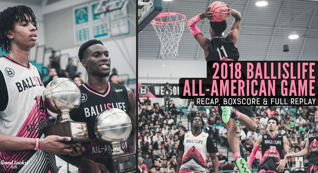 2018 Ballislife All-American Game Goes To OVERTIME! Moses Brown, Emmitt Williams Co-MVPs!