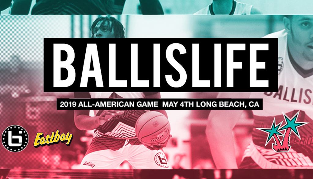 Teams Announced for 2019 Ballislife All-American Game presented by Eastbay!