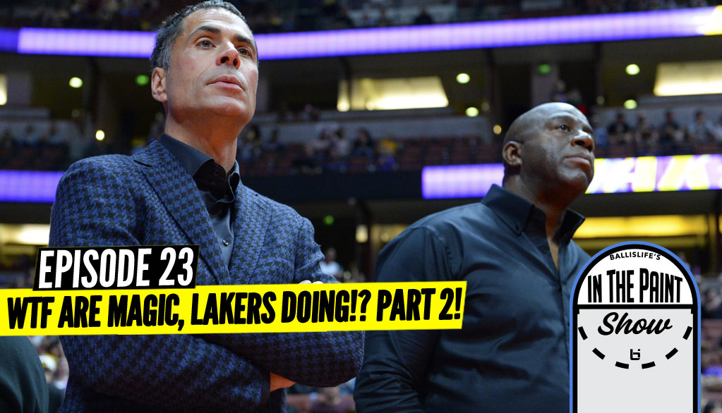 "WTF Are The Lakers DOING (Part 2)?!  ""In The Paint"" Podcast GOES IN!"