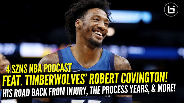 Timberwolves' Robert Covington is Healthy and Ready to Go! He Joins 4 SZNS Podcast to Detail His Road Back From Injury, the Process Years, and More!