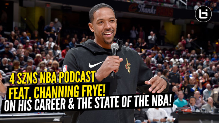 15 Year NBA Pro & NBA TV's Newest Personality Channing Frye Joins 4 SZNS Podcast to Discuss the State of the Current NBA & His Career!