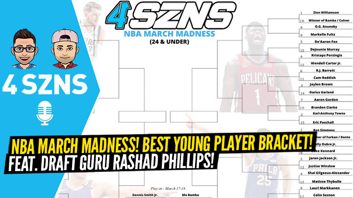 4 SZNS Podcast do a NBA 24 & Under March Madness...